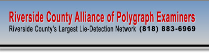 Riverside Alliance of Polygraph Examiners - Riverside's Largest Lie Detection Network